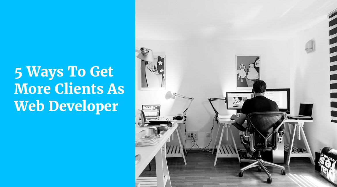 5 Ways To Get More Clients As Web Developer