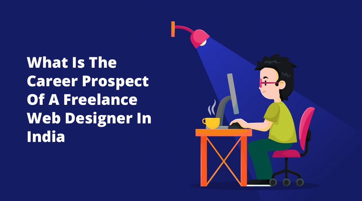 What Is The Career Prospect Of A Freelance Web Designer In India