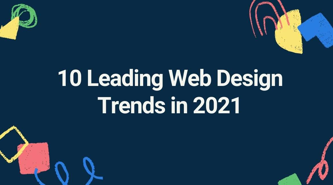 10 Leading Web Design Trends in 2021