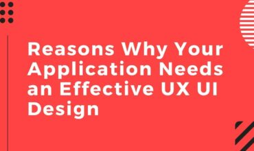 Reasons Why YourApplication Needs an Effective UX UI Design