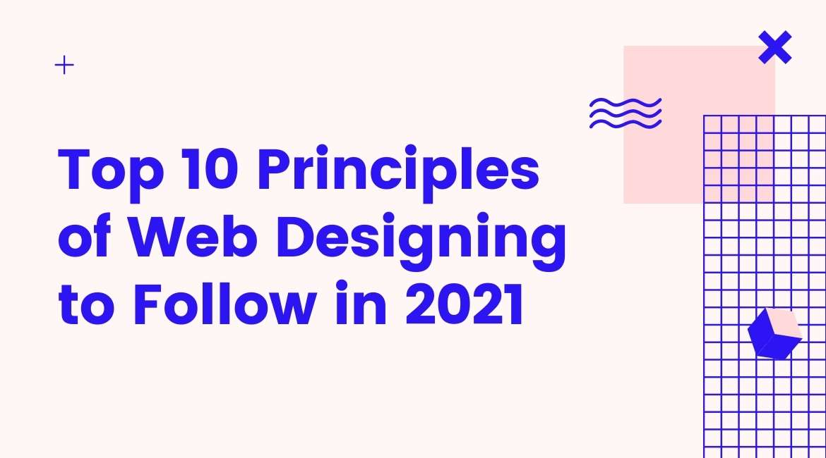 Top 10 Principles of Web Designing to Follow in 2021