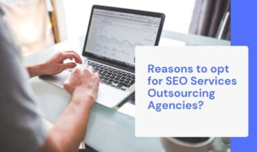 Reasons to opt for SEO Services Outsourcing Agencies