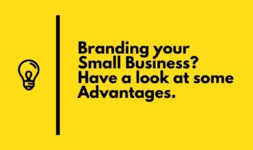 Branding your Small Business Have a look at some Advantages.