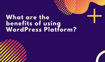 What are the benefits of using WordPress Platform
