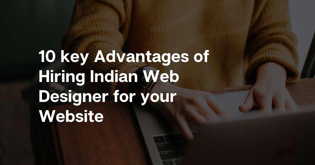 10 key Advantages of Hiring Indian Web Designer