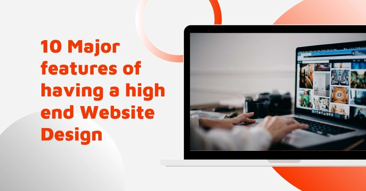 10 Major features of having a high end website design