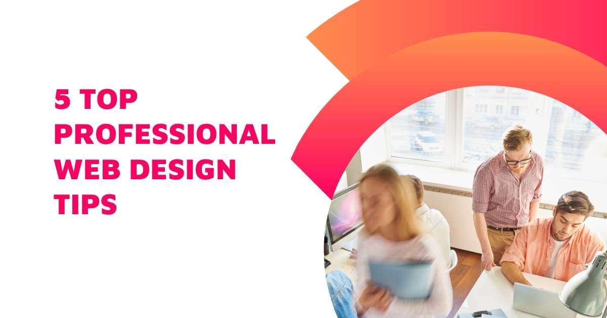 5 Top Professional Web Design Tips