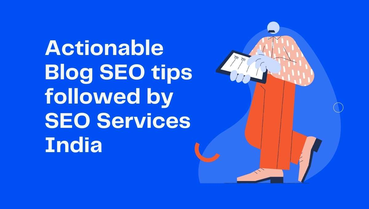 Actionable Blog SEO tips followed by SEO Services India